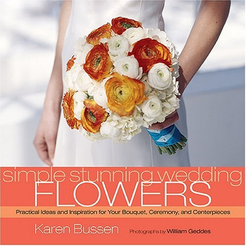 Simple Stunning Wedding Flowers, Karen Bussen