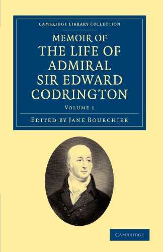 Memoir of the Life of Admiral Sir Edward Codrington: Volume 1 (Cambridge Library Collection - Naval and Military History)