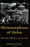 img - for Metamorphoses of Helen: Authority, Difference and the Epic by Mihoko Suzuki (10-Sep-1992) Paperback book / textbook / text book