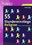 55 Stundeneinstiege Religion: einfach, kreativ, motivierend (5. bis 10. Klasse)