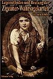 Legemethoden und Deutung der Zigeuner-Wahrsagekarten: Arbeiten mit den Zigeuner-Wahrsagekarten - Schaue deinem Schicksal in die Karten und lerne deine Zukunft zu sehen! -
