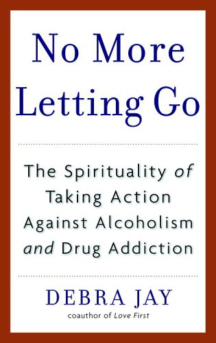 No More Letting Go: The Spirituality of Taking Action Against Alcoholism and Drug Addiction by Bantam