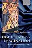 Discipleship and Imagination: Christian Tradition and Truth (0199275904) by Brown, David