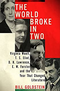 Book Cover: The World Broke in Two: Virginia Woolf, T. S. Eliot, D. H. Lawrence, E. M. Forster and the Year that Changed Literature