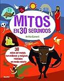 Mitos En 30 Segundos. 30 Mitos Del Mundo, Maravillosos Y Mágicos, Relatados En Medio Minuto