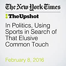 In Politics, Using Sports in Search of That Elusive Common Touch Other by Michael Beschloss Narrated by Keith Sellon-Wright