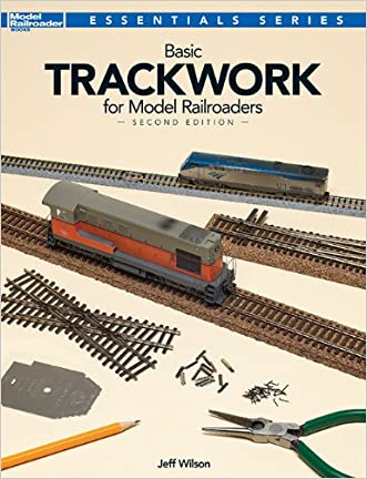 Basic Trackwork for Model Railroaders, Second Edition (Essentials) written by Jeff Wilson