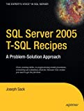 Joseph Sack SQL Server 2005 T-SQL Recipes: A Problem-Solution Approach (Expert's Voice)
