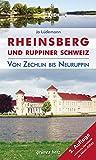 Reiseführer Rheinsberg und Ruppiner Schweiz: Von Zechlin bis Neuruppin. Kultur- und Reiseführer für Wanderer, Wassersportler, Rad- und Autofahrer.