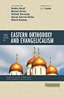 Three Views on Eastern Orthodoxy and Evangelicalism (Counterpoints)