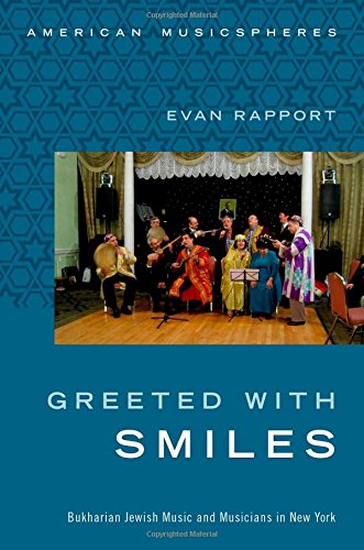 Greeted With Smiles: Bukharian Jewish Music And Musicians In New York (American Musicspheres)