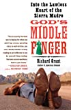 God's Middle Finger: Into the Lawless Heart of the Sierra Madre (1416534407) by Grant, Richard