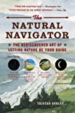 Tristan Gooley The Natural Navigator: The Rediscovered Art of Letting Nature Be Your Guide