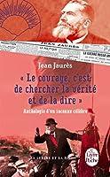 Le courage, c'est de chercher la vérité et de la dire - Anthologie d'un inconnu célèbre.