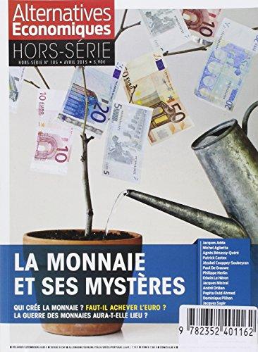 Alternatives Economiques,Hors-Serie N 105 Avril 2015. la Monnaie et Ses Mysteres