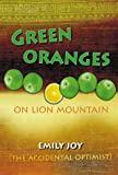 Green Oranges on Lion Mountain: The Accidental Optimist