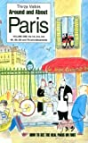 Around and About Paris, Volume 1:  From the Dawn of Time to the Eiffel Tower (Arrondissements 1 - 7)