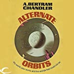 Alternate Orbits: John Grimes, Book 20 (       UNABRIDGED) by A. Bertram Chandler Narrated by Aaron Abano