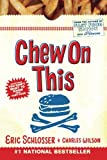 Chew On This: Everything You Don't Want to Know About Fast Food (0618593942) by Wilson, Charles