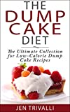 The Dump Cake Diet: The Ultimate Collection for Low-Calorie Dump Cake Recipes