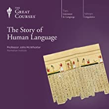 The Story of Human Language  by  The Great Courses, John McWhorter Narrated by Professor John McWhorter