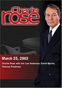 Charlie Rose with Jon Lee Anderson; David Martin; Thomas Friedman (March 25, 2003)
