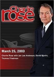 Charlie Rose with Jon Lee Anderson; David Martin; Thomas Friedman (March 25, 2003)