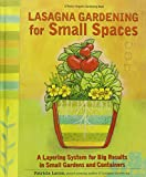 Lasagna Gardening for Small Spaces: A Layering System for Big Results in Small Gardens and Containers : Garden in Inches, Not Acres (Rodale Organic Gardening Book)
