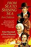 From Sea to Shining Sea for Children: Discovering Gods Plan for America in Her First Half-Century of Independence, 1787-1837