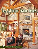 img - for Log and Timber Frame Homes (Schiffer Design Book) book / textbook / text book