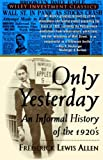 Only Yesterday: An Informal History of the 1920's (Wiley Investment Classics) (0471189529) by Allen, Frederick Lewis
