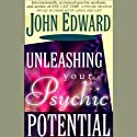 Unleashing Your Psychic Potential (       UNABRIDGED) by John Edward Narrated by John Edward