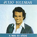 echange, troc Julio Iglesias - A Mis 33 Anos