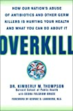 Overkill: Repairing the Damage Caused by Our Unhealthy Obsession with Germs, Antibiotics, and Antibacterial Products