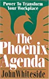 John Whiteside The Phoenix Agenda: Power to Transform Your Workplace (Business)