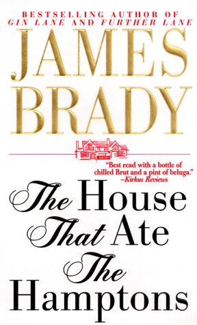 The House That Ate The Hamptons: A Novel Of Lily Pond Lane (A Beecher Stowe and Lady Alex Dunraven Novel), James Brady