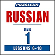 Russian Level 1 Lessons 6-10: Learn to Speak and Understand Russian with Pimsleur Language Programs  by  Pimsleur Narrated by  Pimsleur
