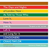 Craig Taylor (author) Londoners: The Days and Nights of London Now - As Told by Those Who Love It, Hate It, Live It, Left It, and Long for It: 3