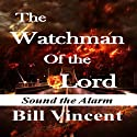 The Watchman of the Lord (       UNABRIDGED) by Bill Vincent Narrated by Alby Heredia