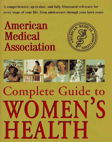American Medical Association Complete Guide to Women's Health, American Medical Association