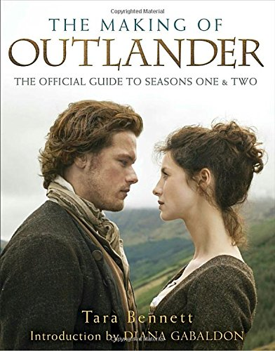 The Making Of Outlander The Series The Official Guide To Seasons