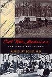 Civil War Medicine: Challenges and Triumphs