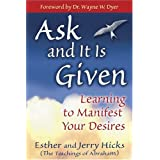 Ask & It Is Given: Learning to Manifest Your Desiresby Esther Hicks