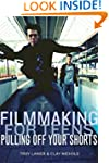 Filmmaking for Teens: Pulling Off You...
