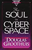 The Soul in Cyberspace (0801057604) by Douglas Groothuis