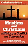 img - for Muslims and Christians: A History of Conflict and Conversion (Christianity Today Essentials Book 5) book / textbook / text book