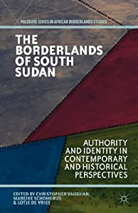 The Borderlands of South Sudan: Authority and Identity in Contemporary and Historical Perspectives (Palgrave... by