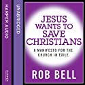 Jesus Wants to Save Christians: A Manifesto for the Church in Exile Audiobook by Rob Bell Narrated by Rob Bell