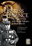 Fortress France: The Maginot Line and French Defenses in World War II (Praeger Security International) (0275983455) by Kaufmann, J.E