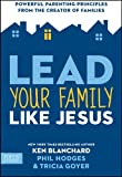 img - for Lead Your Family Like Jesus: Powerful Parenting Principles from the Creator of Families book / textbook / text book